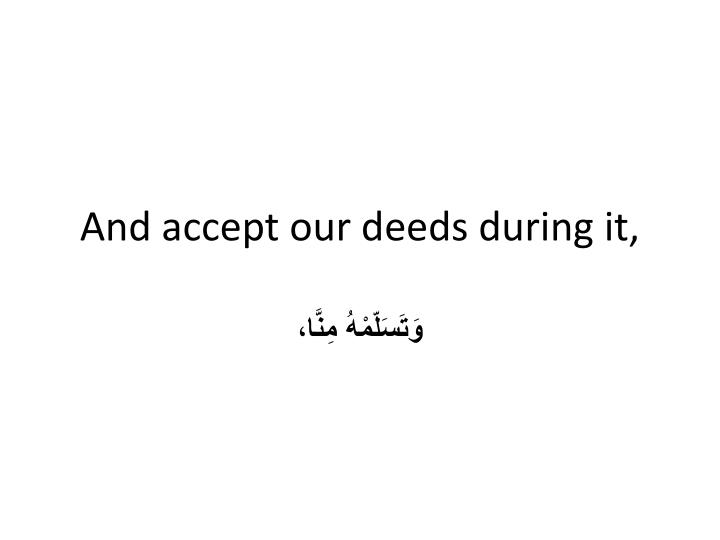 And accept our deeds during it,