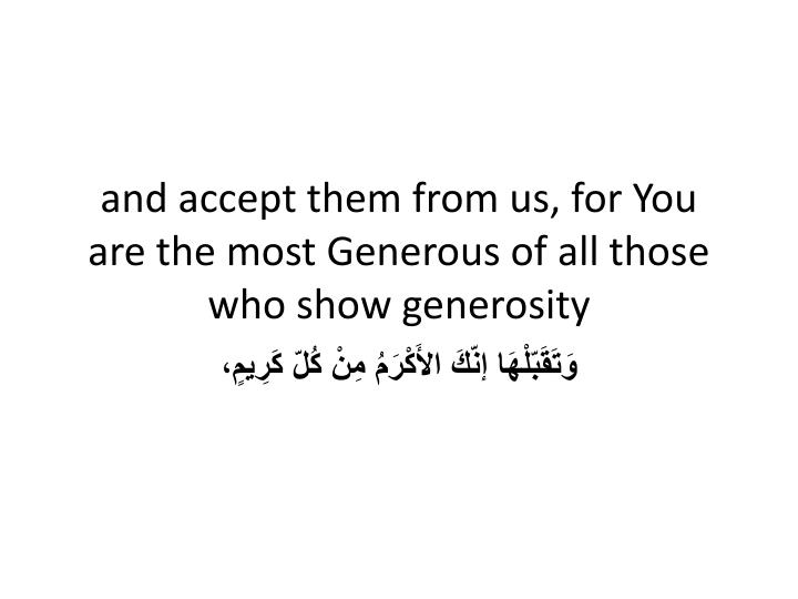 and accept them from us, for You are the most Generous of all those who show generosity