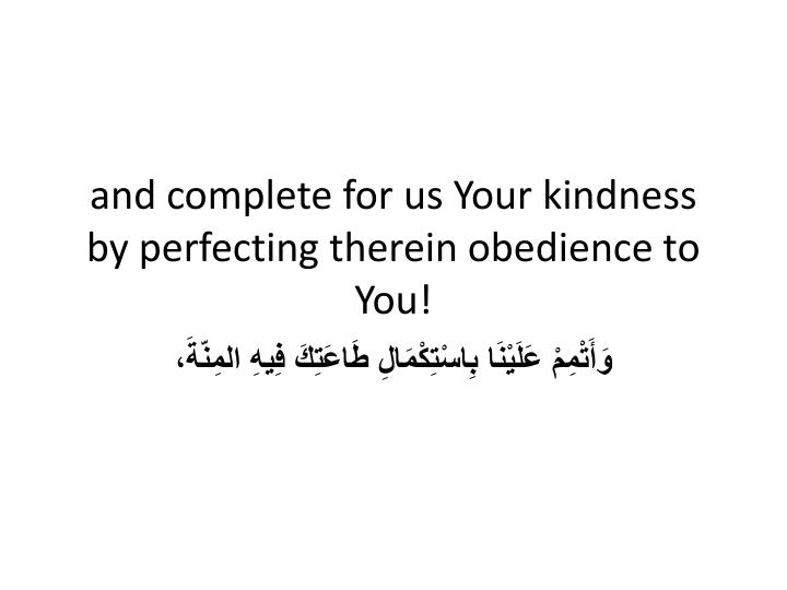 and complete for us Your kindness by perfecting therein obedience to You!