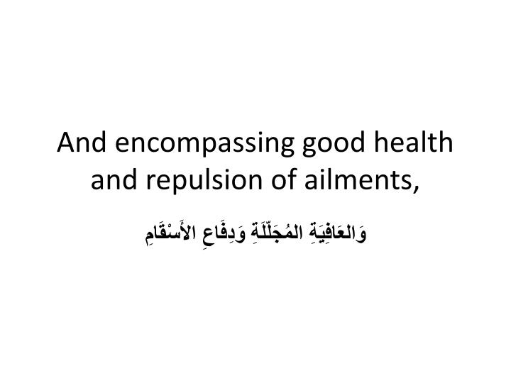 And encompassing good health and repulsion of ailments,