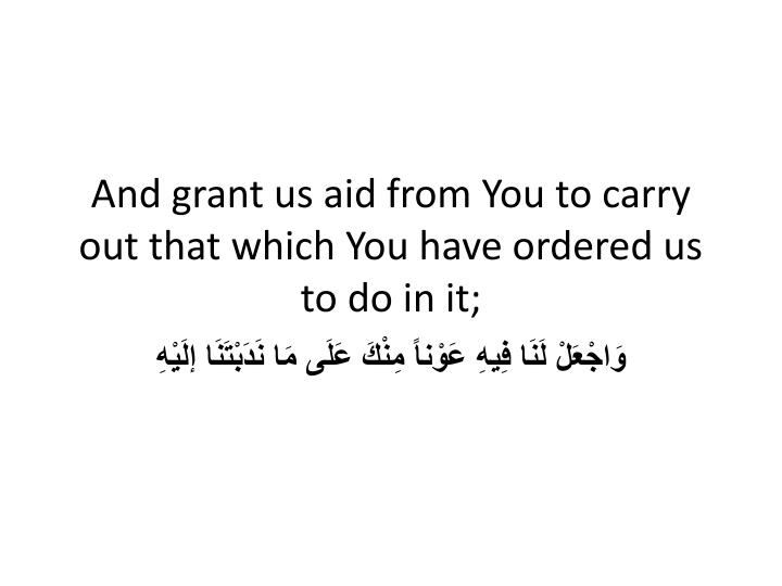 And grant us aid from You to carry out that which You have ordered us to do in it;