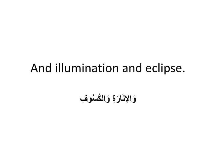 And illumination and eclipse.