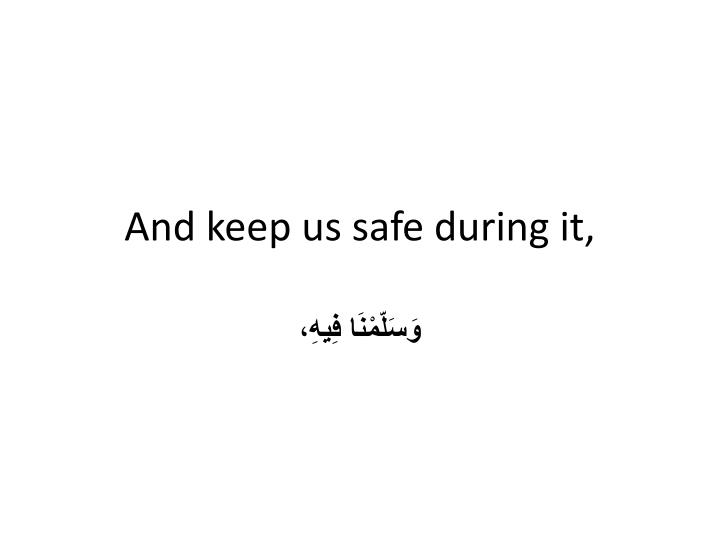 And keep us safe during it,