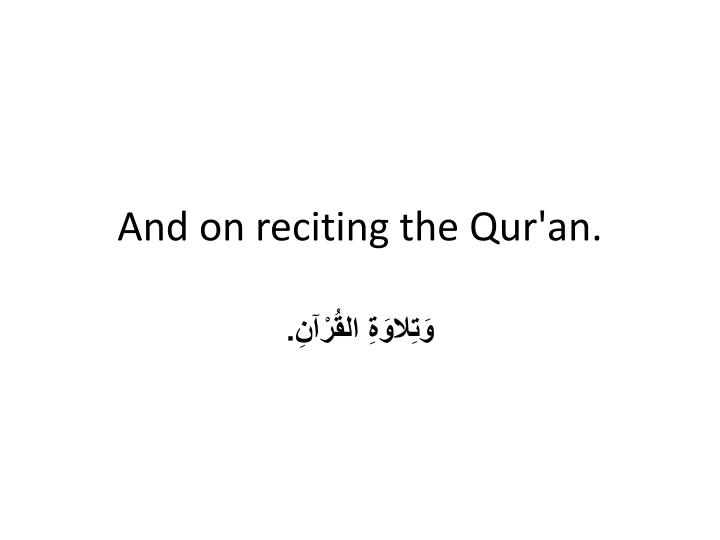 And on reciting the Qur'an.