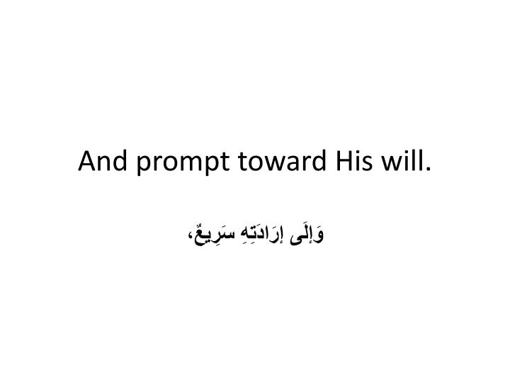 And prompt toward His will.