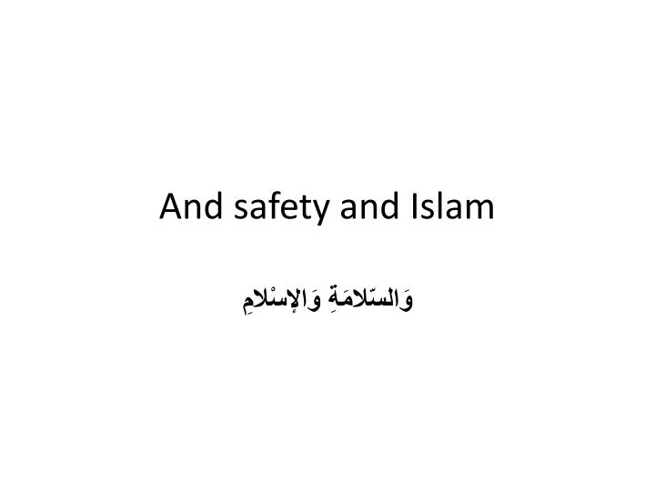And safety and Islam