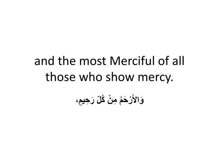 and the most Merciful of all those who show mercy.