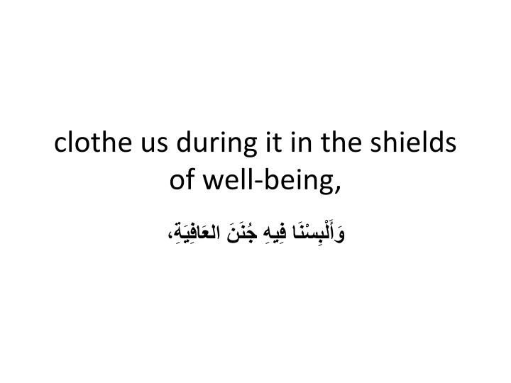 clothe us during it in the shields of well-being,
