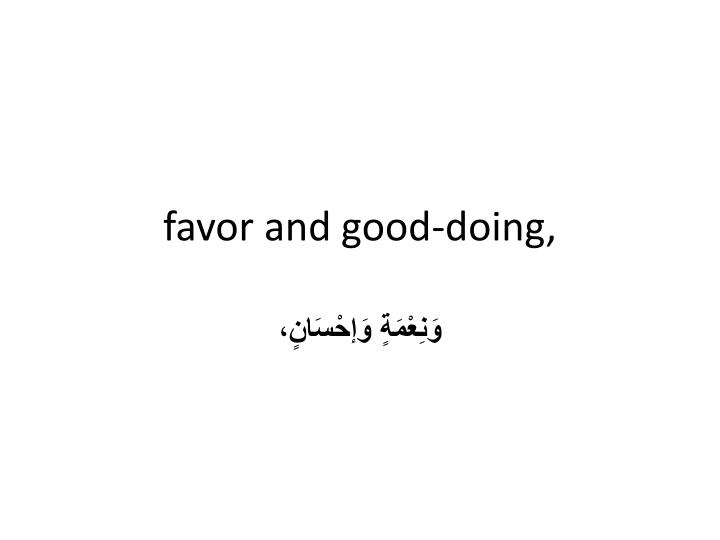 favor and good-doing,