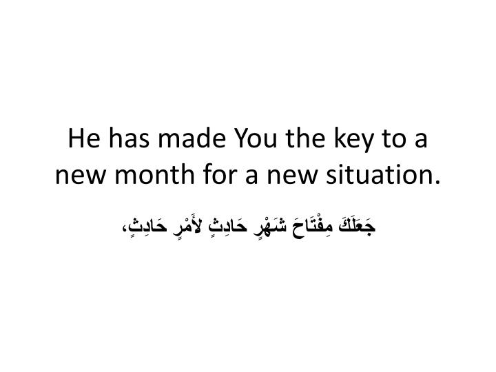 He has made You the key to a new month for a new situation.