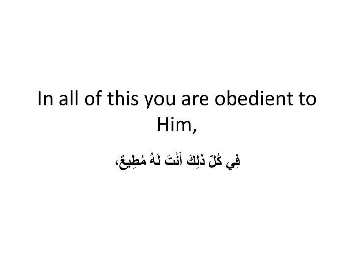 In all of this you are obedient to Him,