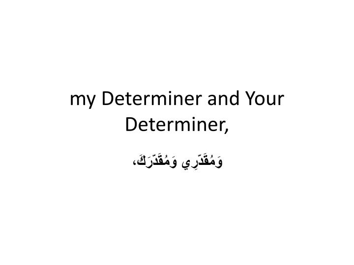 my Determiner and Your Determiner,