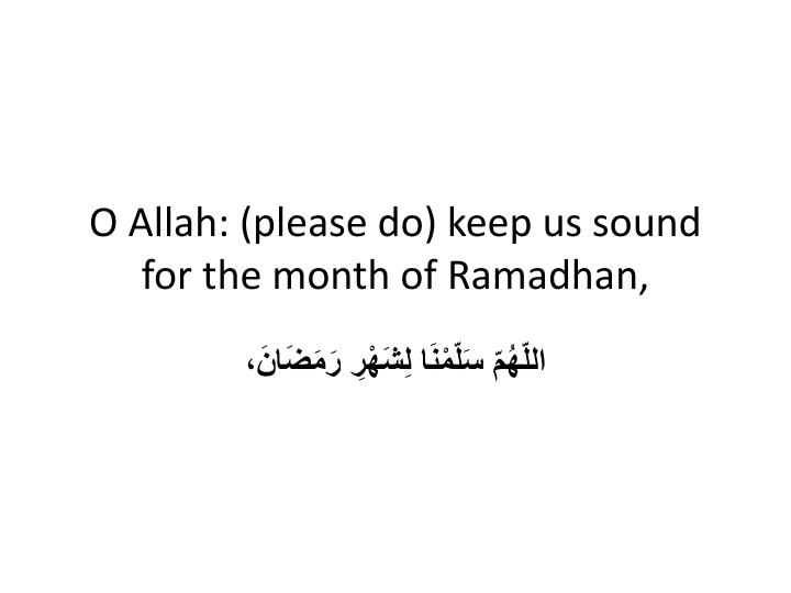 O Allah: (please do) keep us sound for the month of