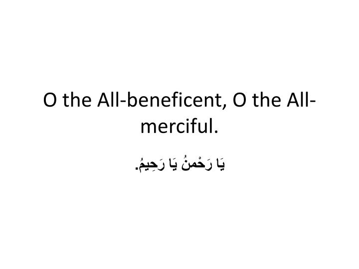 O the All-beneficent, O the All-merciful.