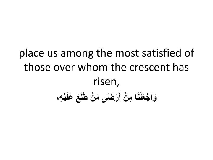 place us among the most satisfied of those over whom the crescent has risen,