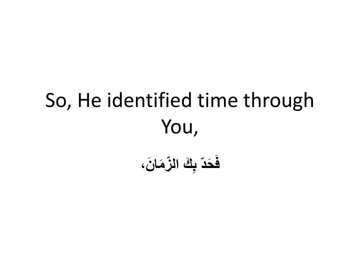So, He identified time through You,