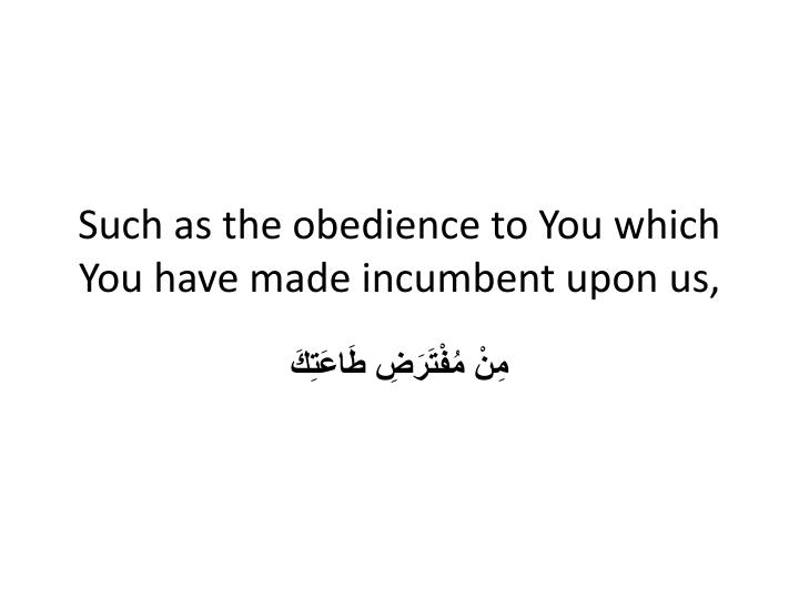 Such as the obedience to You which You have made incumbent upon us,