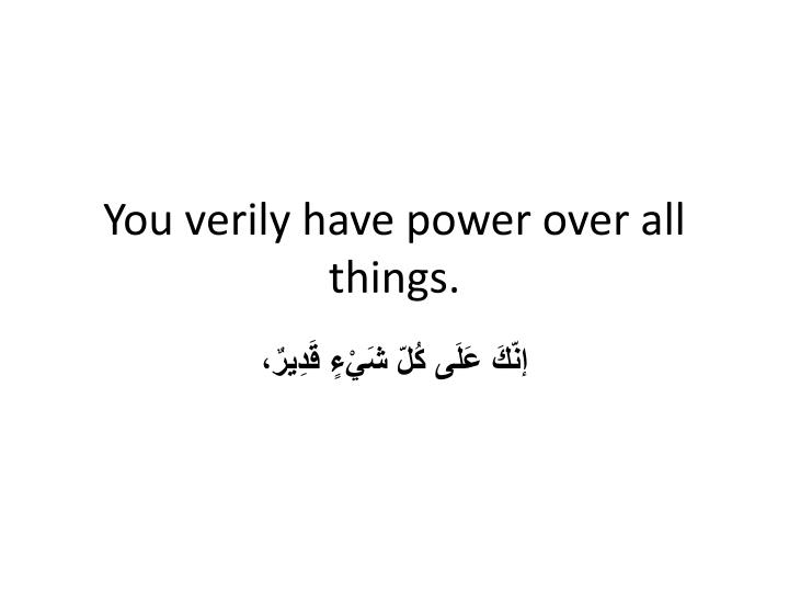 You verily have power over all things.