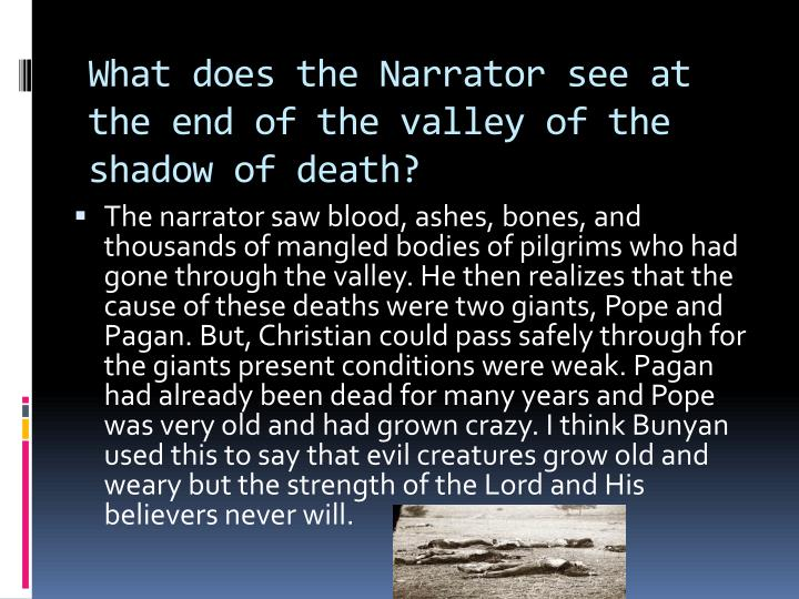 What does the Narrator see at the end of the valley of the shadow of death?