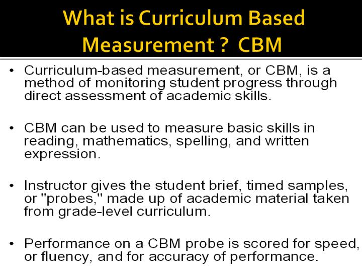 What is Curriculum Based Measurement ?  CBM