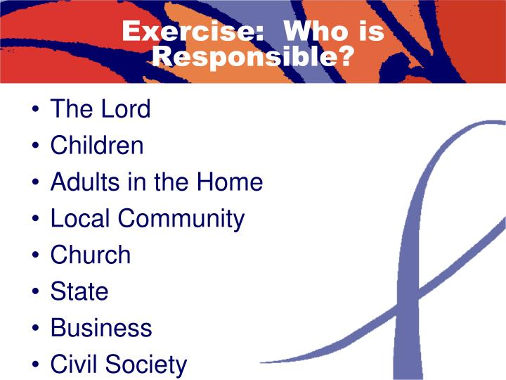 Exercise:  Who is Responsible?