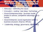 markers in development of the trust as a care based organisation