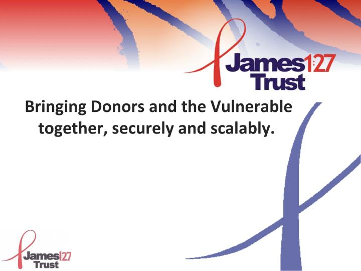 Bringing Donors and the Vulnerable together, securely and scalably.