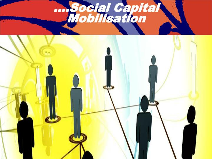 ….Social Capital Mobilisation