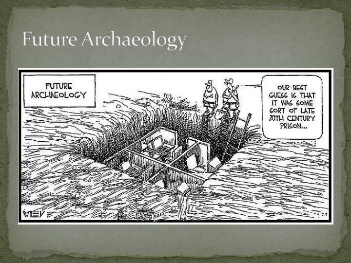 Future Archaeology