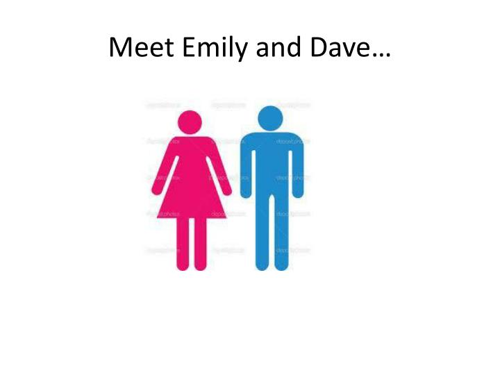 Meet Emily and Dave…