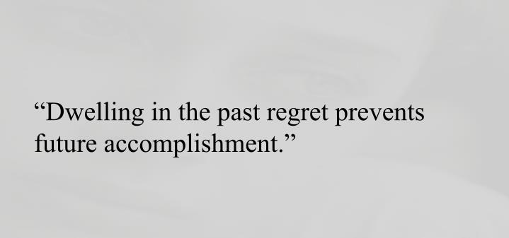 """""""Dwelling in the past regret prevents future"""