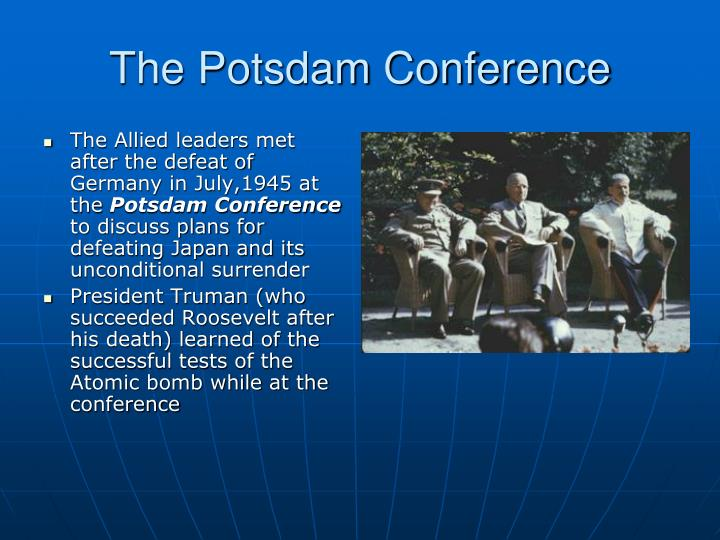 The Allied leaders met after the defeat of Germany in July,1945 at the