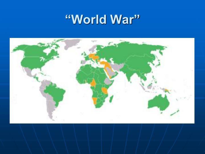 """""""World War"""""""
