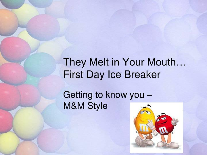 They Melt in Your Mouth…