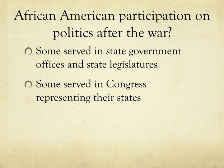 African American participation on politics after the war?