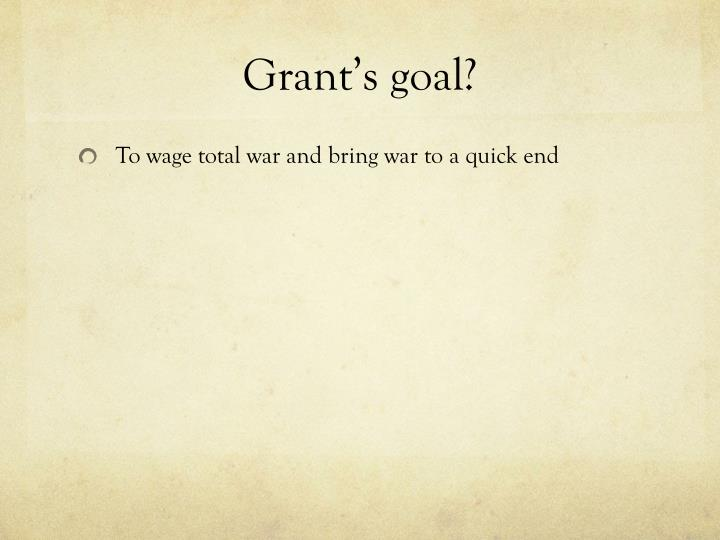 Grant's goal?