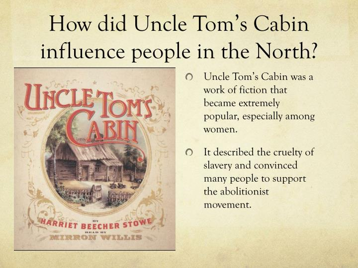 How did Uncle Tom's Cabin influence people in the North?