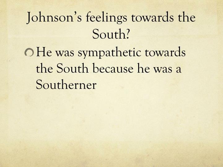 Johnson's feelings towards the South?