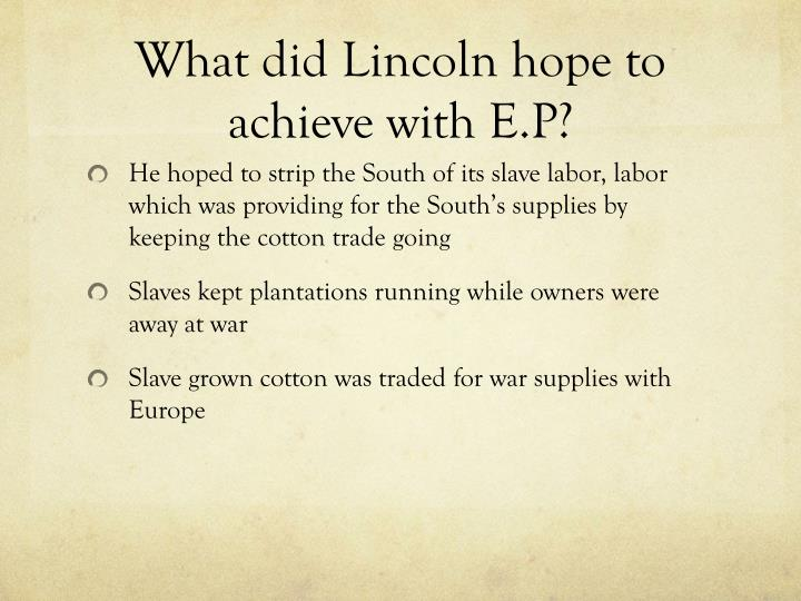 What did Lincoln hope to achieve with E.P?