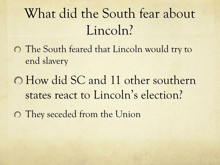 What did the South fear about Lincoln?