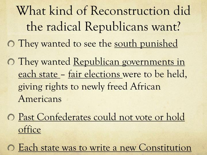 What kind of Reconstruction did the radical Republicans want?