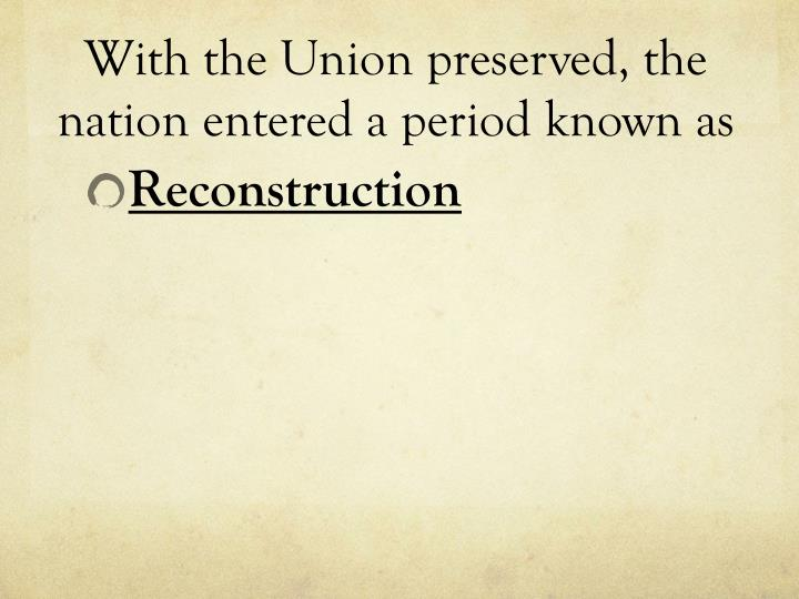 With the Union preserved, the nation entered a period known as