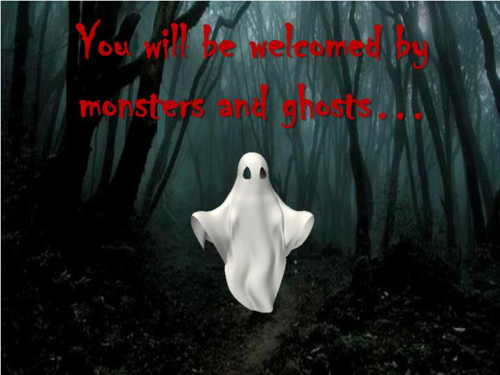 You will be welcomed by monsters and ghosts…