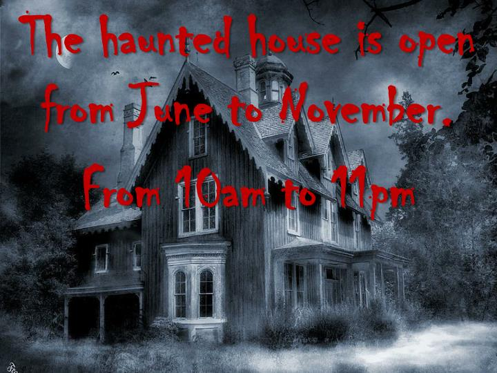 The haunted house is open from June to November.