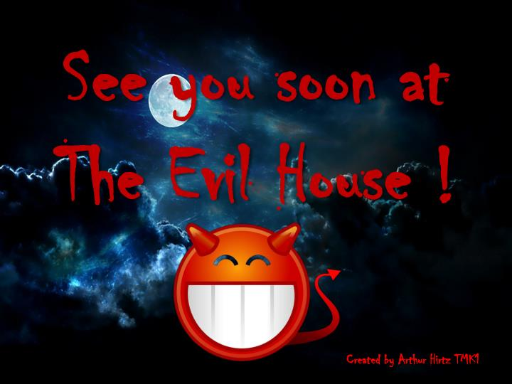 See you soon at The Evil House !