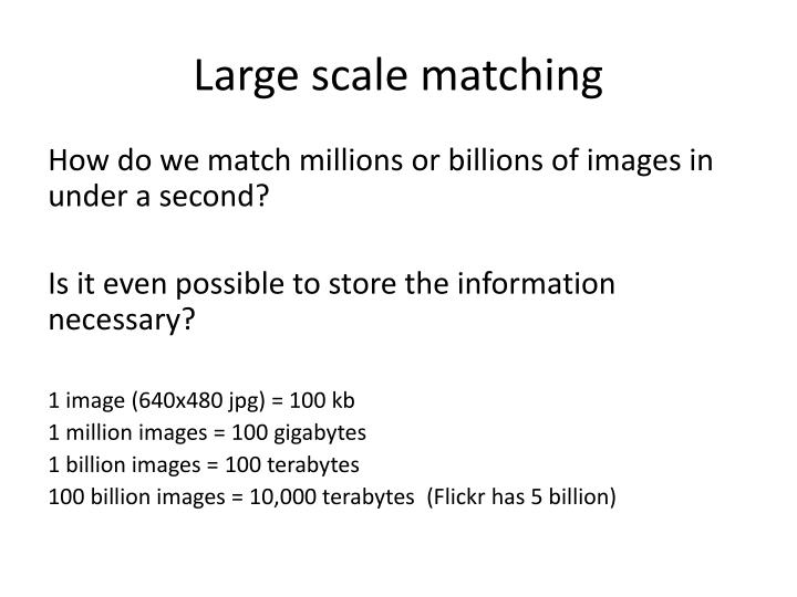 Large scale matching