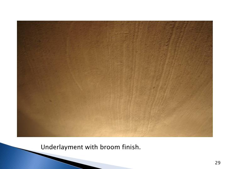 Underlayment with broom finish.