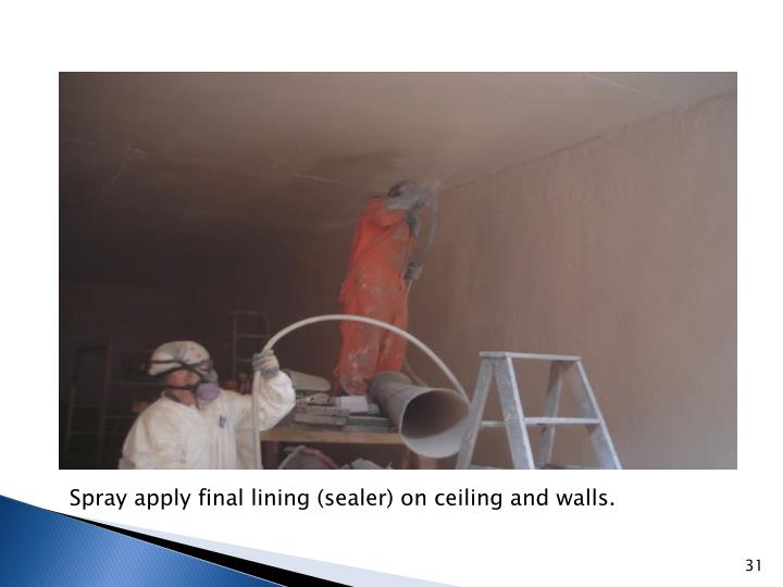 Spray apply final lining (sealer) on ceiling and walls.