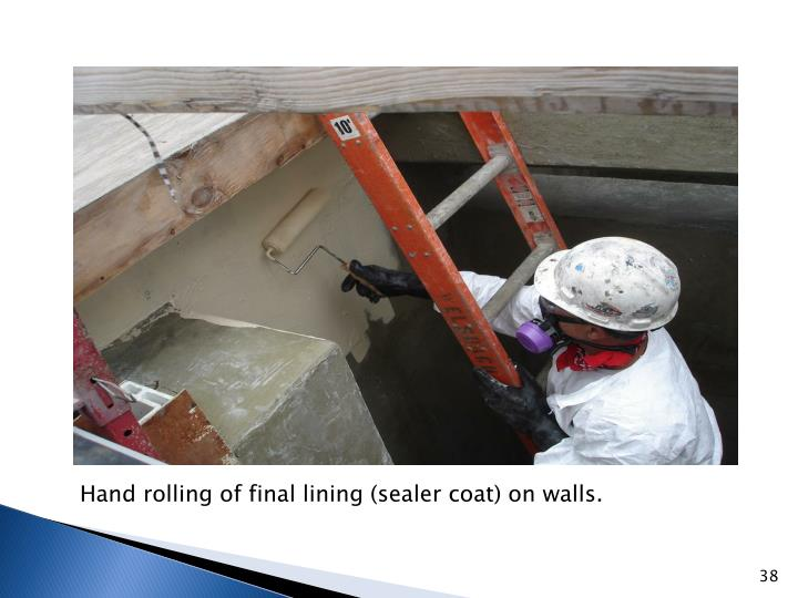 Hand rolling of final lining (sealer coat) on walls.