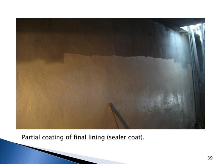 Partial coating of final lining (sealer coat).